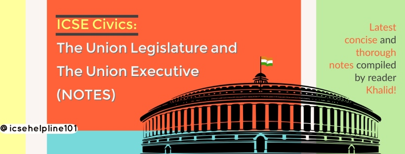 ICSE Civics: The Union Legislature and the Union Executive (NOTES) by Khalid | Helpline for ICSE Students (Class 10) @icsehelpline101
