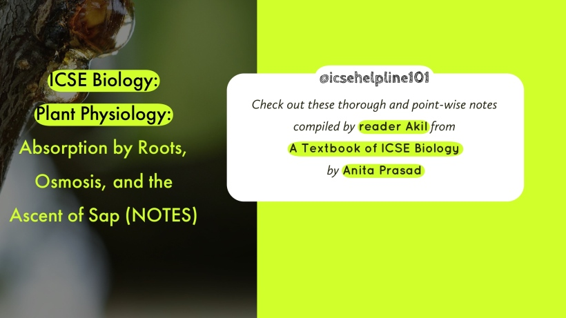 ICSE Biology: Plant Physiology: Absorption by Roots, Osmosis, and the Ascent of Sap (NOTES) - Compiled by Akil | Helpline for ICSE Students (Class 10) @icsehelpline101