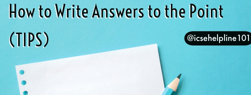 How to Write Answers to the Point (TIPS) for Board Exams | Helpline for ICSE Students (Class 10) @icsehelpline101