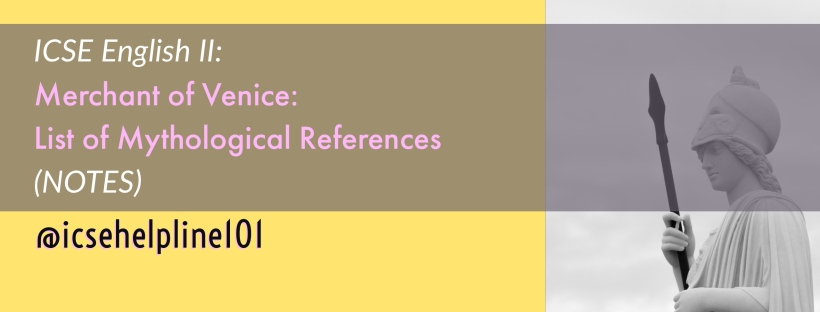 ICSE English Literature: Merchant of Venice: List of Mythological References (NOTES) Compiled by Dr. Ulfat Baig and Aiyra Baig | Helpline for ICSE Students (Class 10) @icsehelpline101