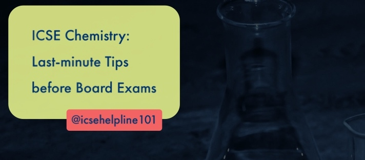 ICSE 2019 Chemistry: Last-minute Tips before Board Exams | Helpline for ICSE Students (Class 10) @icsehelpline101
